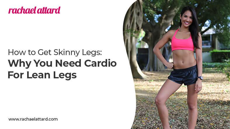 how to get skinny legs cardio