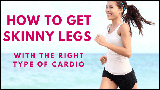 how to get skinny legs  cardio workout