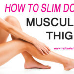 How To Slim Down Muscular Thighs