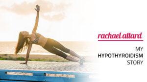My Hypothyroidism Story - Diagnosis & Treatment