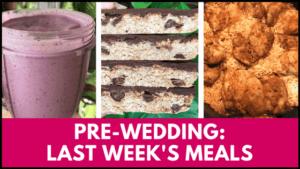 Pre-Wedding Diet - Last Week's Meals