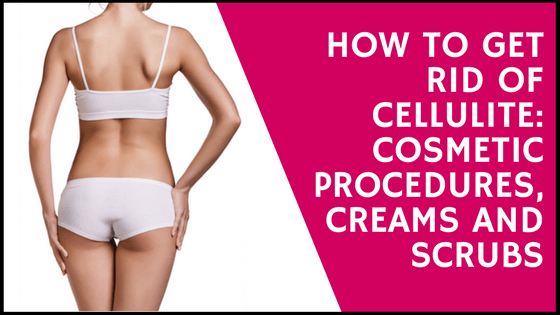 Natural Products To Get Rid Of Cellulite