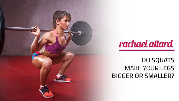 do squats make your legs bigger or smaller?