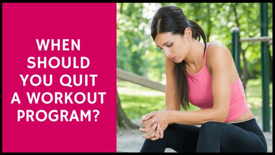 WHEN should you quit a workout program