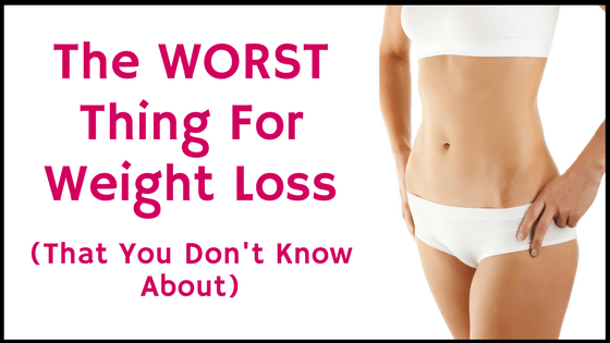 the worst thing for weight loss