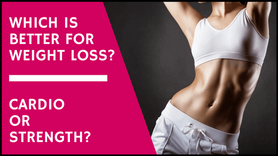 which is better for weight loss cardio or strength