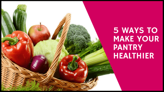 5 ways to make your pantry healthier