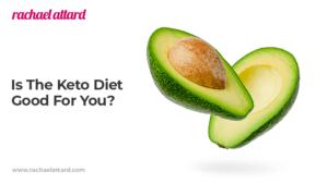 IsThe Keto Diet Good For You?