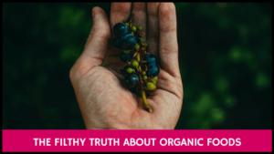 The Filthy Truth About Organic Foods