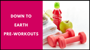 Down To Earth Pre-Workouts