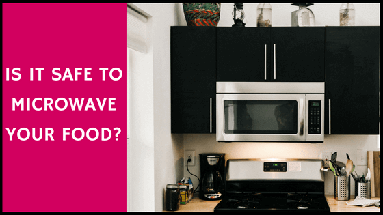 Is It Safe to Microwave Your Food