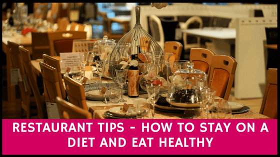 restaurant tips - how to stay on a diet and eat healthy