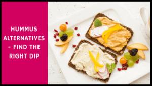 Hummus Alternatives – Find The Right Dip