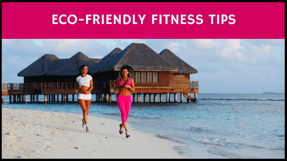 Eco-Friendly Fitness Tips