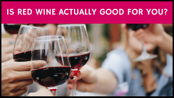 is red wine actually good for you