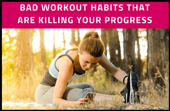 Bad Workout Habits That Are Killing Your Progress