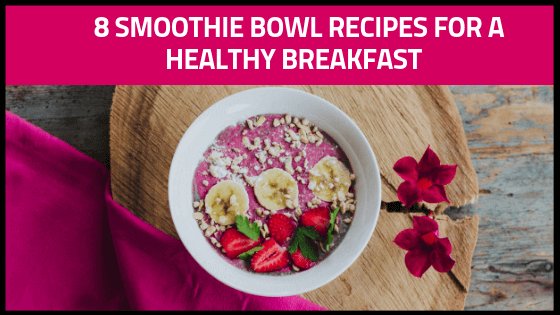 8 Smoothie Bowl Recipes For A Healthy Breakfast