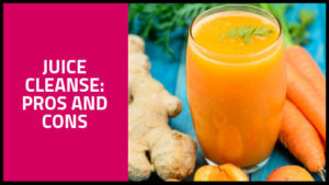 Juice Cleanse: Pros and Cons