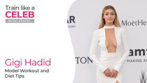 Gigi Hadid's Workout Routine and Diet Tips