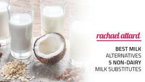Best Milk Alternatives - 5 Non-Dairy Milk Substitutes
