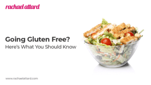 Thinking About Going Gluten Free? Here's What You Should Know