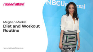 Meghan Markle's Workout Routine and Diet