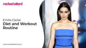 Emilia Clarke Diet and Workout Routine