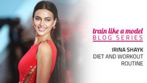 Irina Shayk Diet and Workout Routine