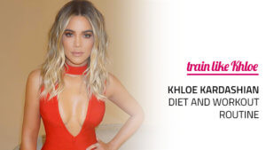 Khloe Kardashian Diet and Workout Routine