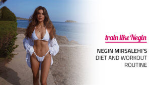 Negin Mirsalehi Diet and Workout Routine