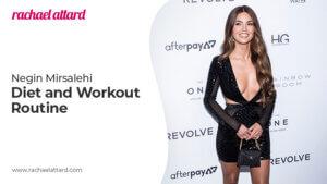 Negin Mirsalehi Diet and Workout Routine
