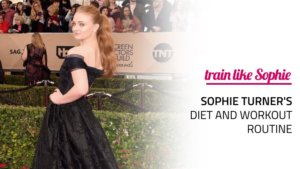 Sophie Turner's Diet and Workout Routine