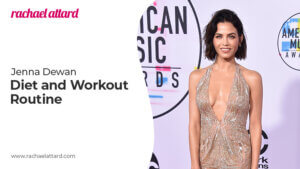 Jenna Dewan Diet and Exercise Routine