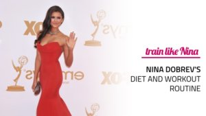 Nina Dobrev's Diet and Workout Routine