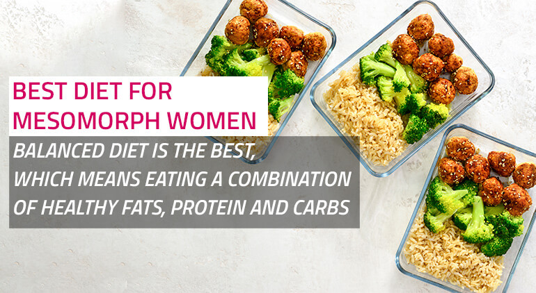 the best diet for mesomorph women would be a combination of healthy fats, proteins and some carbs