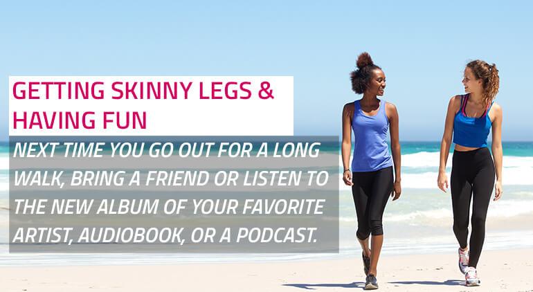 how to get skinny legs walking
