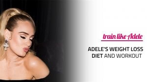 Adele's Weight Loss Diet and Workout Routine