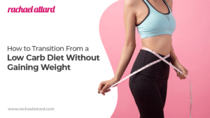 How to Transition from a Low Carb Diet Without Gaining Weight