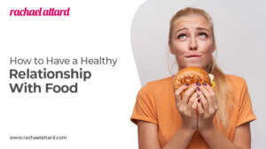 How to Have a Healthy Relationship With Food