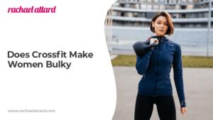 Does Crossfit Make Women Bulky?