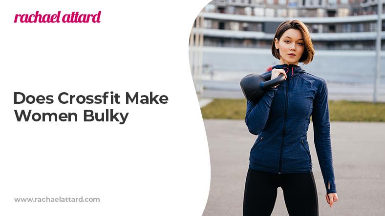 Does Crossift make women bulky