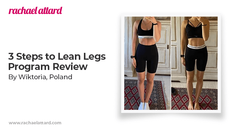 3 Steps to Lean Legs Program Review by Wiktoria from Poland