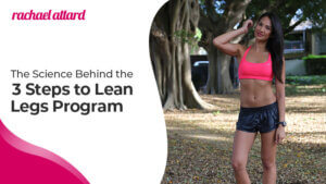 The Science Behind the 3 Steps to Lean Legs Program